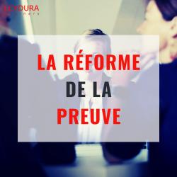 La réforme de la preuve